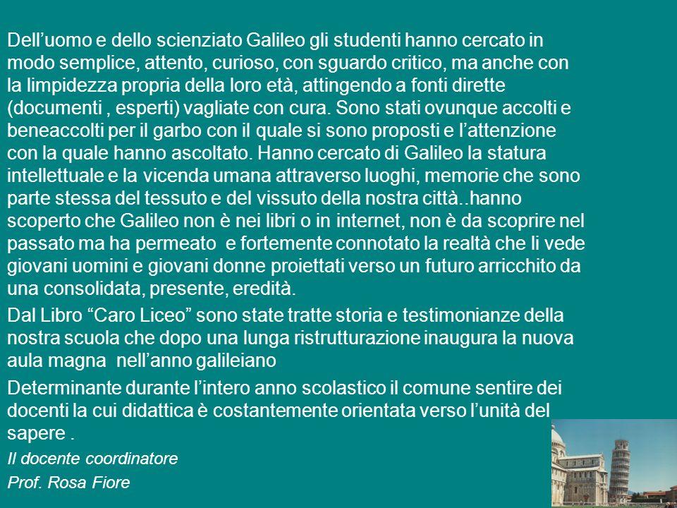3 Delluomo e dello scienziato Galileo gli studenti hanno cercato in modo semplice, attento, curioso, con sguardo critico, ma anche con la limpidezza p