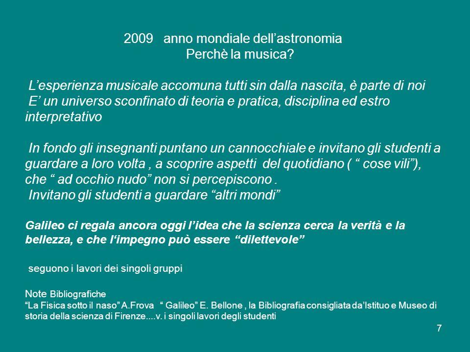 7 2009 anno mondiale dellastronomia Perchè la musica? Lesperienza musicale accomuna tutti sin dalla nascita, è parte di noi E un universo sconfinato d