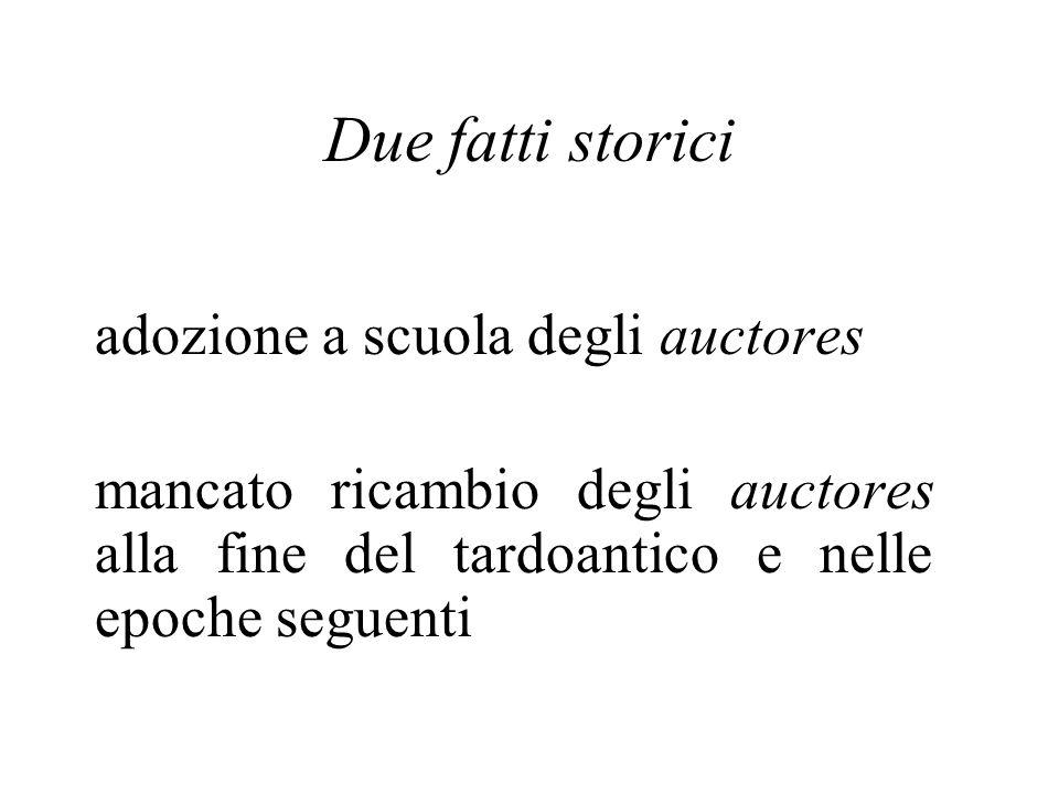 Due fatti storici adozione a scuola degli auctores mancato ricambio degli auctores alla fine del tardoantico e nelle epoche seguenti