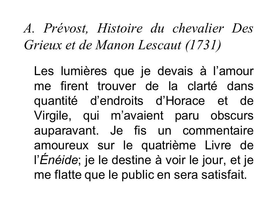A. Prévost, Histoire du chevalier Des Grieux et de Manon Lescaut (1731) Les lumières que je devais à lamour me firent trouver de la clarté dans quanti