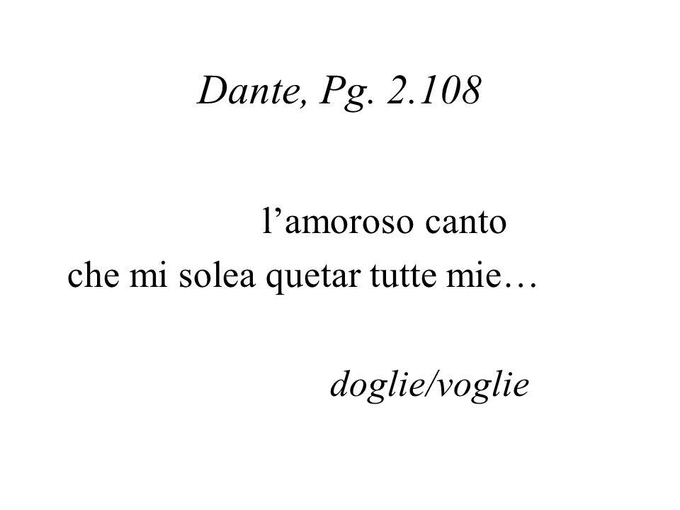 Dante, Pg. 2.108 lamoroso canto che mi solea quetar tutte mie… doglie/voglie