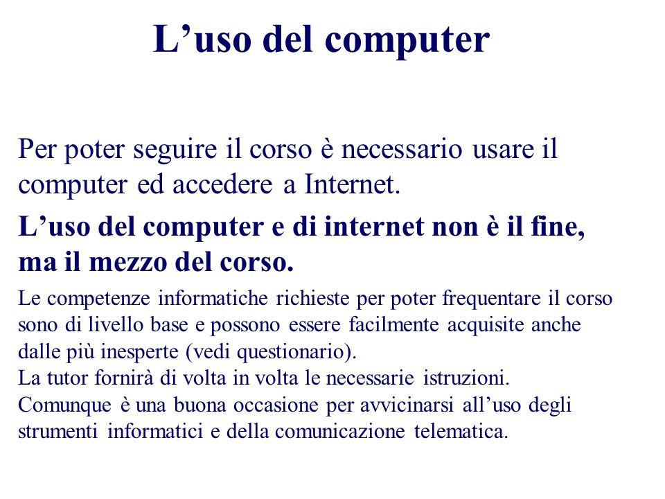 Luso del computer Per poter seguire il corso è necessario usare il computer ed accedere a Internet.