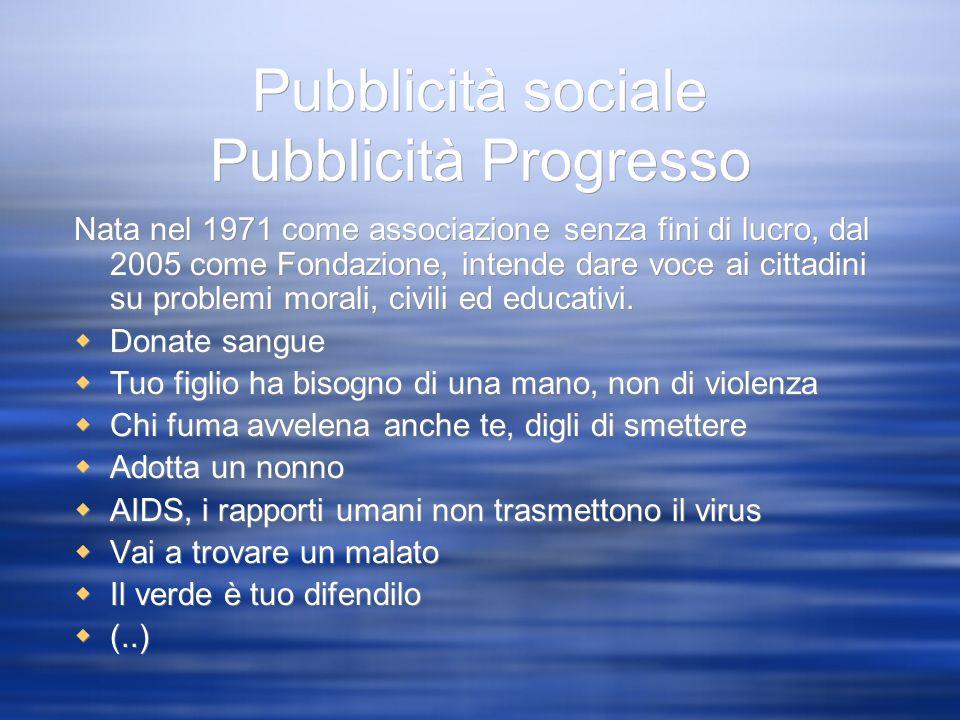 Pubblicità sociale Pubblicità Progresso Nata nel 1971 come associazione senza fini di lucro, dal 2005 come Fondazione, intende dare voce ai cittadini