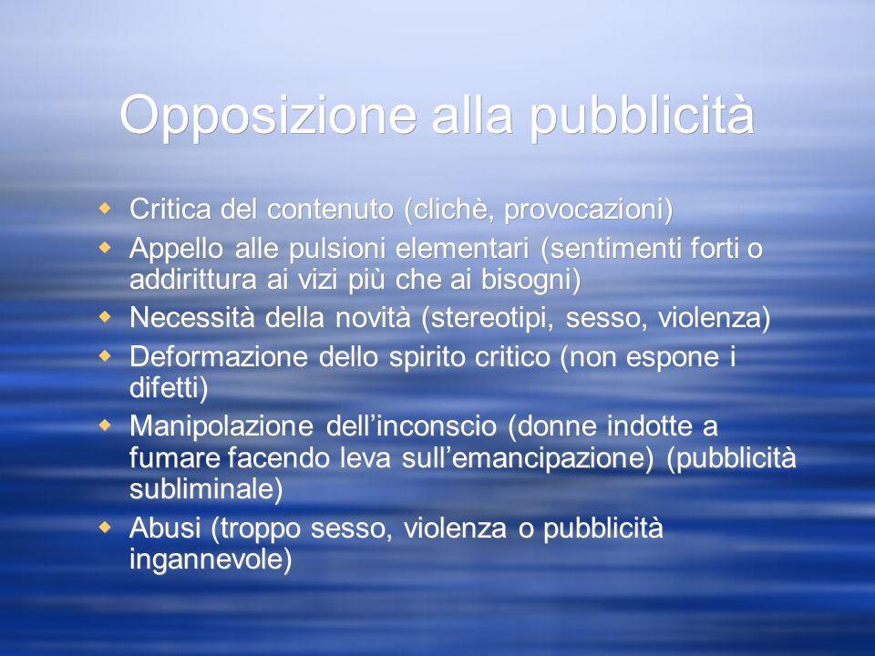 Opposizione alla pubblicità Critica del contenuto (clichè, provocazioni) Appello alle pulsioni elementari (sentimenti forti o addirittura ai vizi più