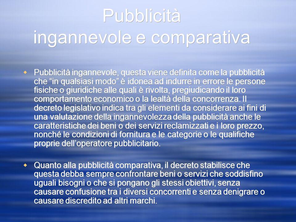 Pubblicità ingannevole e comparativa Pubblicità ingannevole, questa viene definita come la pubblicità che in qualsiasi modo è idonea ad indurre in err