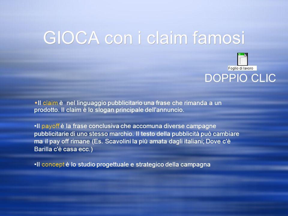 GIOCA con i claim famosi Il claim è nel linguaggio pubblicitario una frase che rimanda a un prodotto. Il claim è lo slogan principale dell'annuncio. I