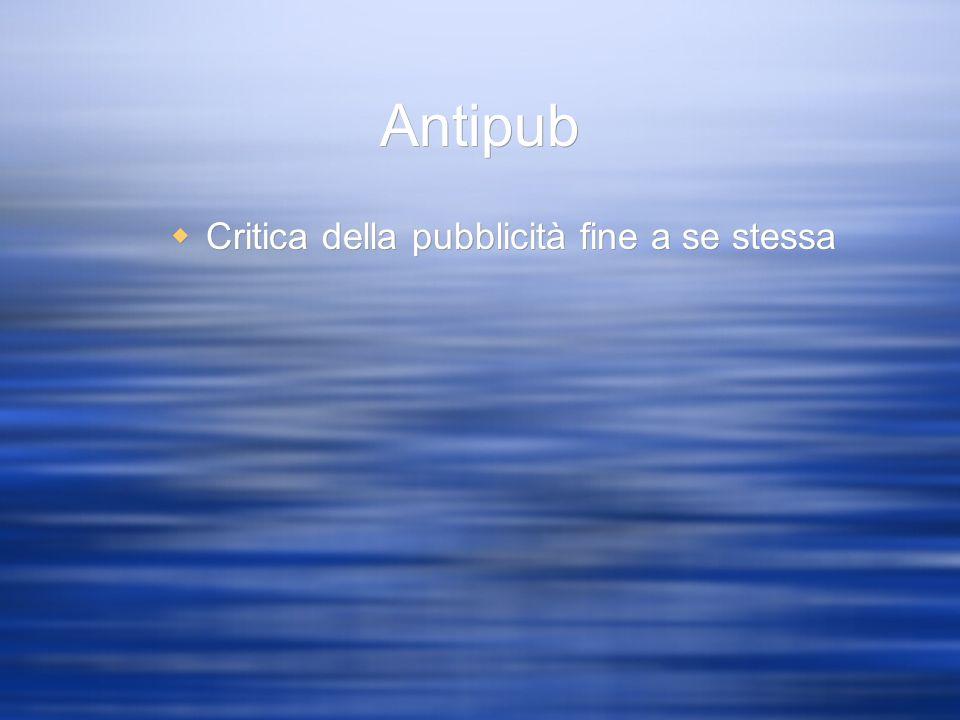 Antipub Critica della pubblicità fine a se stessa
