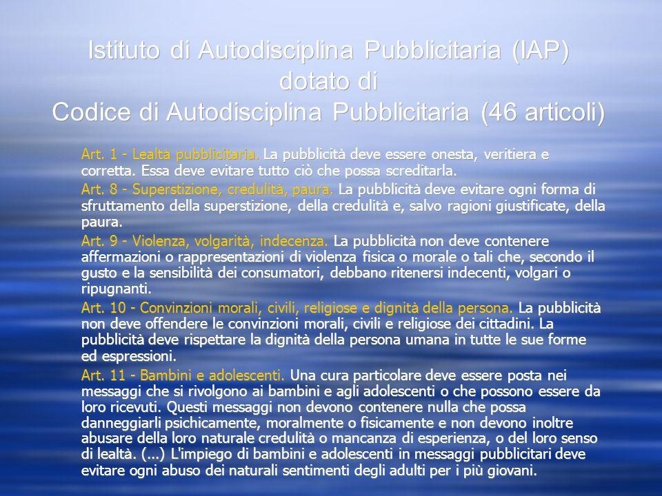 Istituto di Autodisciplina Pubblicitaria (IAP) dotato di Codice di Autodisciplina Pubblicitaria (46 articoli) Art. 1 - Lealt à pubblicitaria. La pubbl
