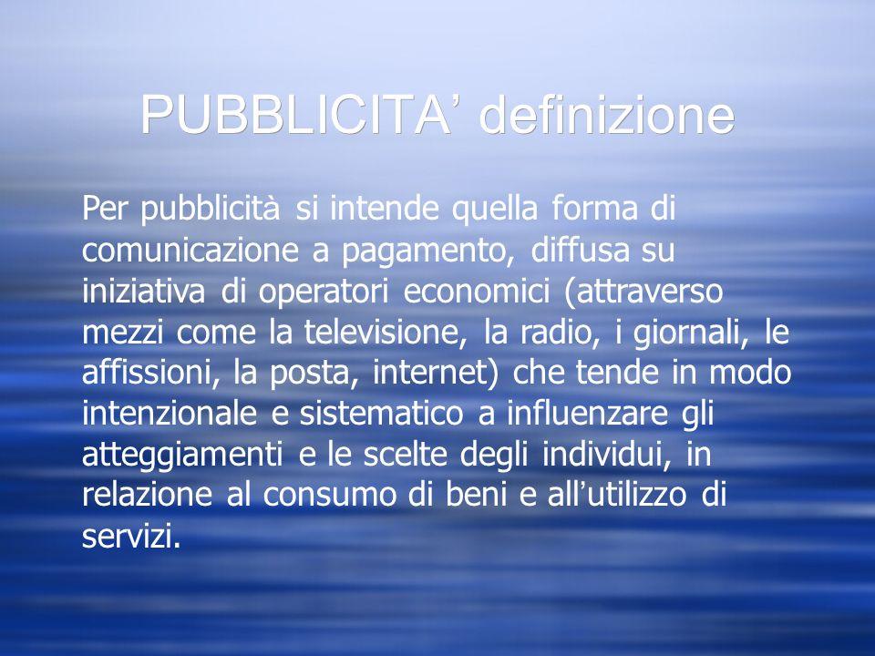PUBBLICITA definizione Per pubblicit à si intende quella forma di comunicazione a pagamento, diffusa su iniziativa di operatori economici (attraverso