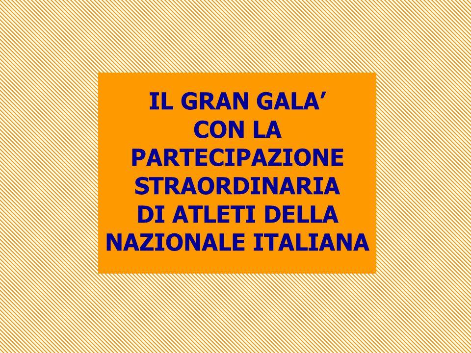 IL GRAN GALA CON LA PARTECIPAZIONE STRAORDINARIA DI ATLETI DELLA NAZIONALE ITALIANA