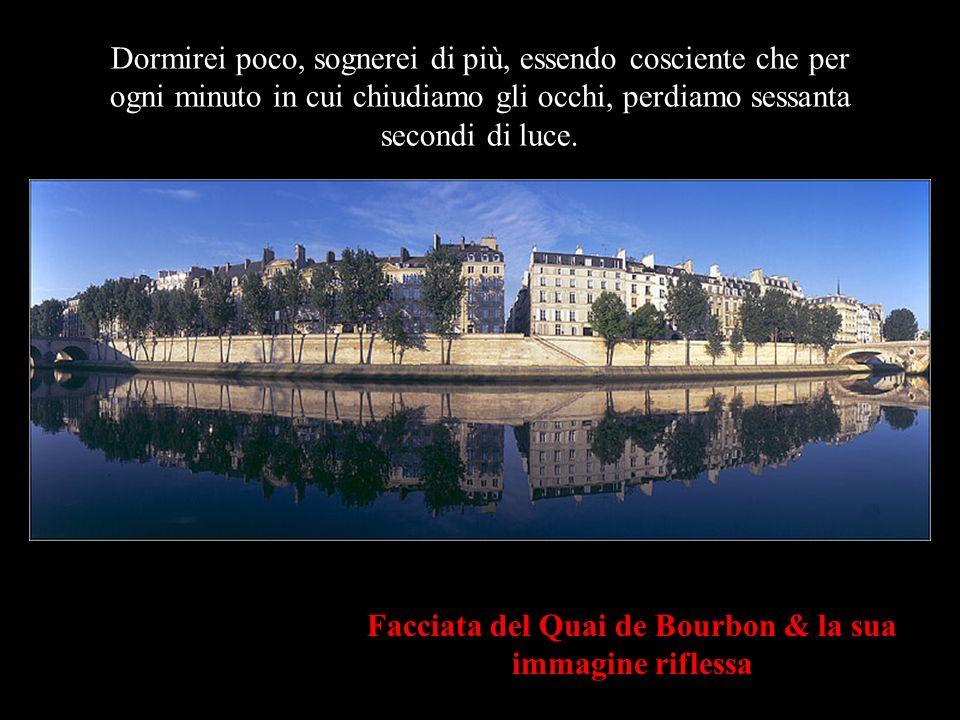 Parigi dalla banchina del Louvre Darei valore alle cose, non per ciò che valgono, ma per quello che significano.