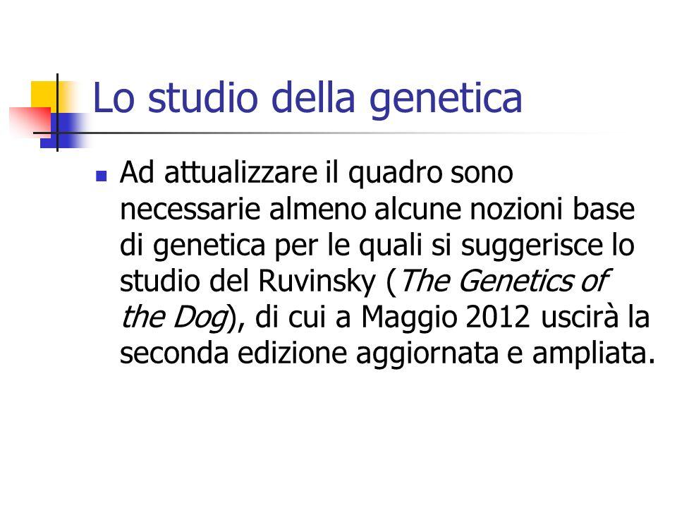 Lo studio della genetica Ad attualizzare il quadro sono necessarie almeno alcune nozioni base di genetica per le quali si suggerisce lo studio del Ruv