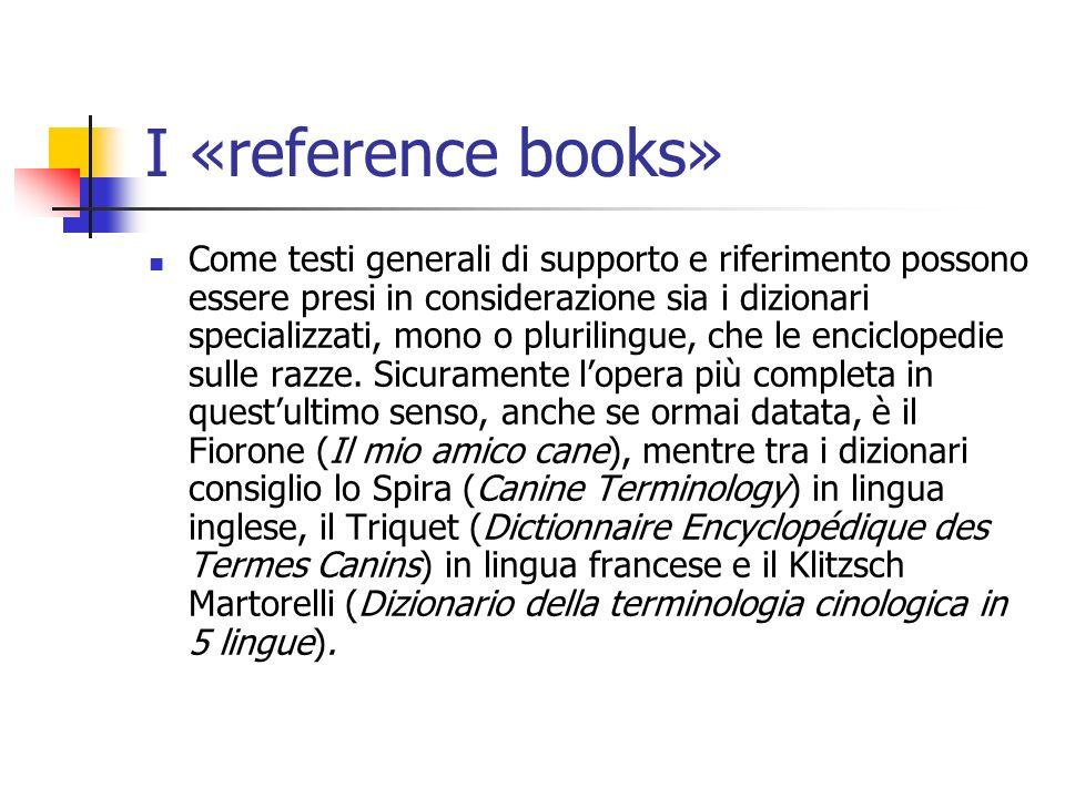 I «reference books» Come testi generali di supporto e riferimento possono essere presi in considerazione sia i dizionari specializzati, mono o plurili