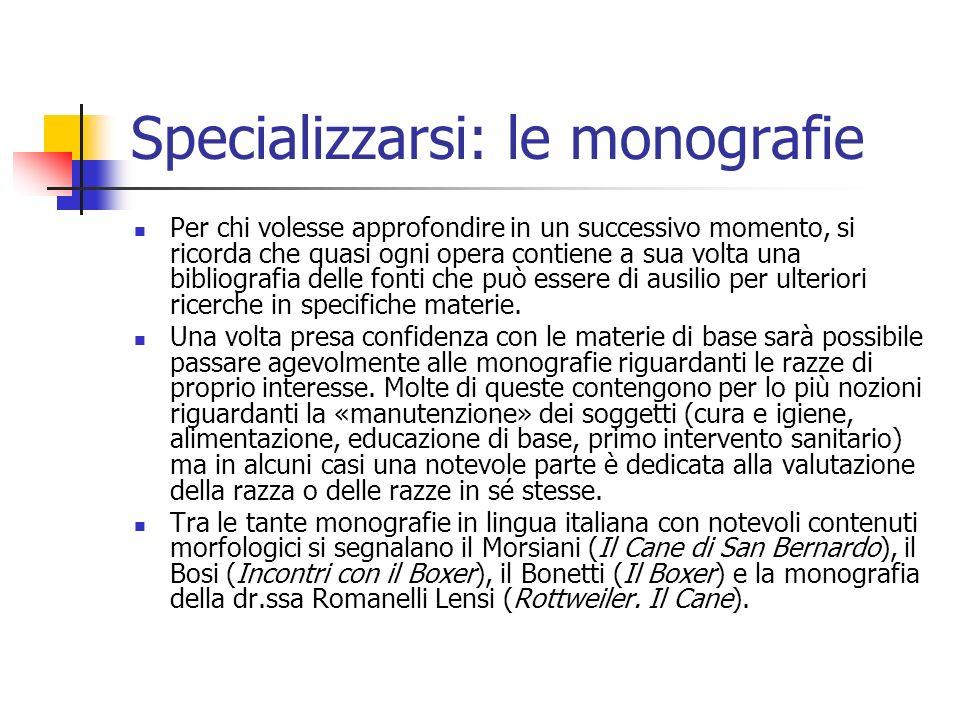 Specializzarsi: le monografie Per chi volesse approfondire in un successivo momento, si ricorda che quasi ogni opera contiene a sua volta una bibliogr