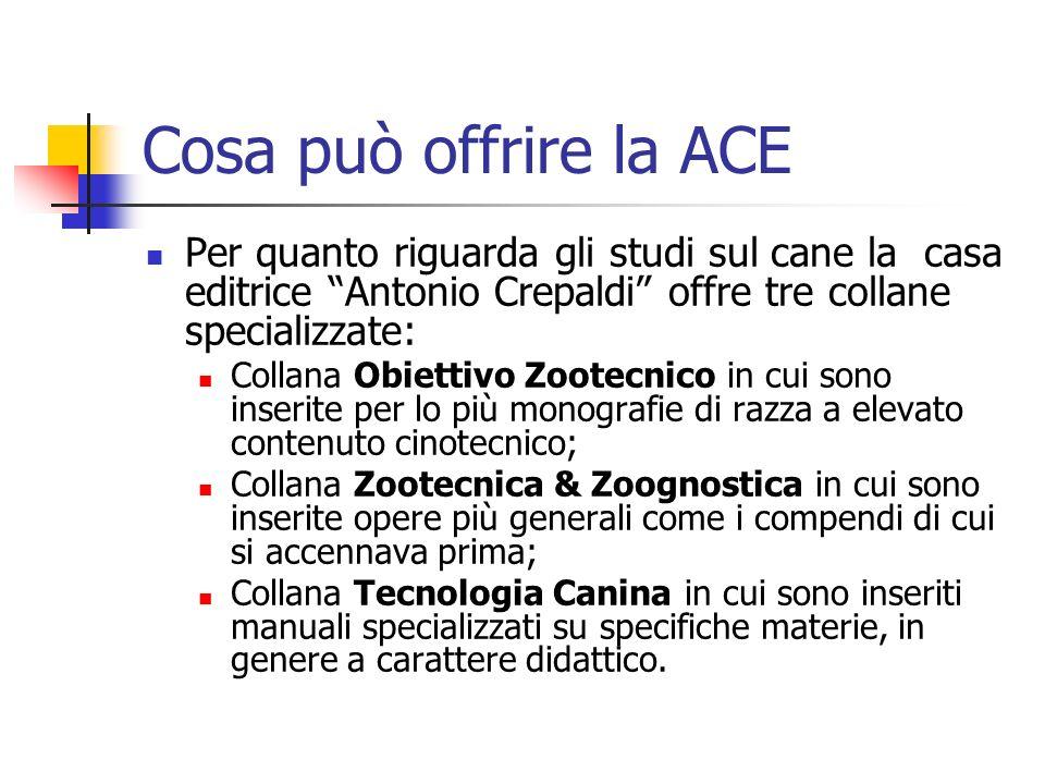 Cosa può offrire la ACE Per quanto riguarda gli studi sul cane la casa editrice Antonio Crepaldi offre tre collane specializzate: Collana Obiettivo Zo