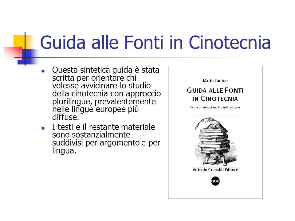 Guida alle Fonti in Cinotecnia Questa sintetica guida è stata scritta per orientare chi volesse avvicinare lo studio della cinotecnia con approccio pl