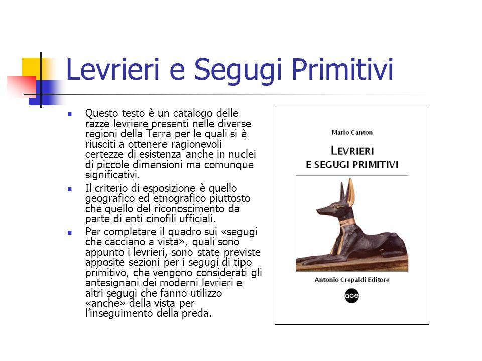 Levrieri e Segugi Primitivi Questo testo è un catalogo delle razze levriere presenti nelle diverse regioni della Terra per le quali si è riusciti a ot