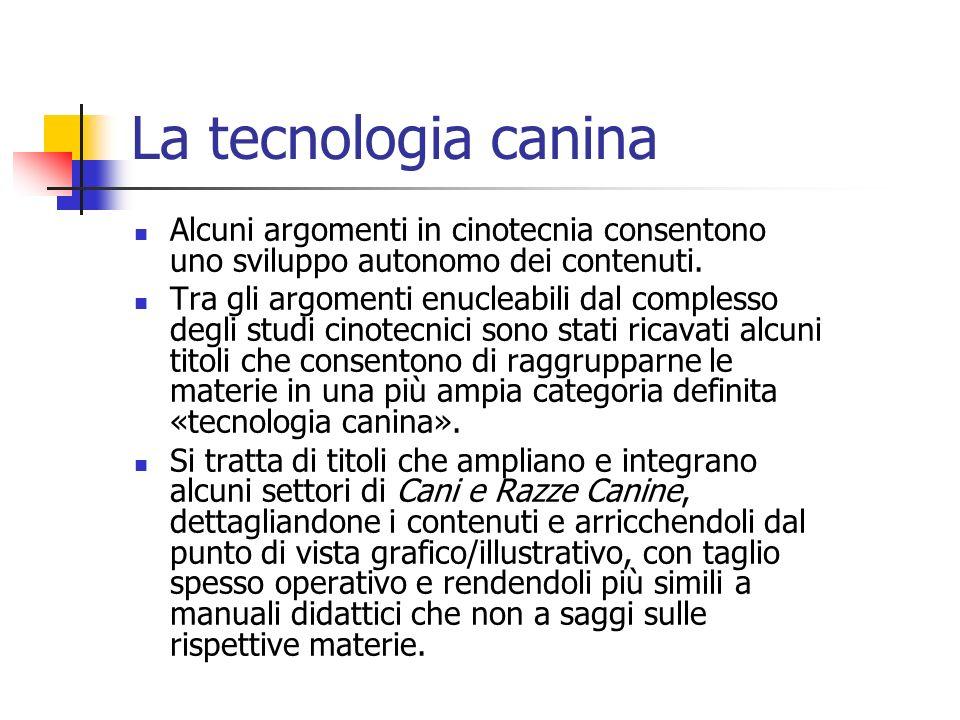 La tecnologia canina Alcuni argomenti in cinotecnia consentono uno sviluppo autonomo dei contenuti. Tra gli argomenti enucleabili dal complesso degli