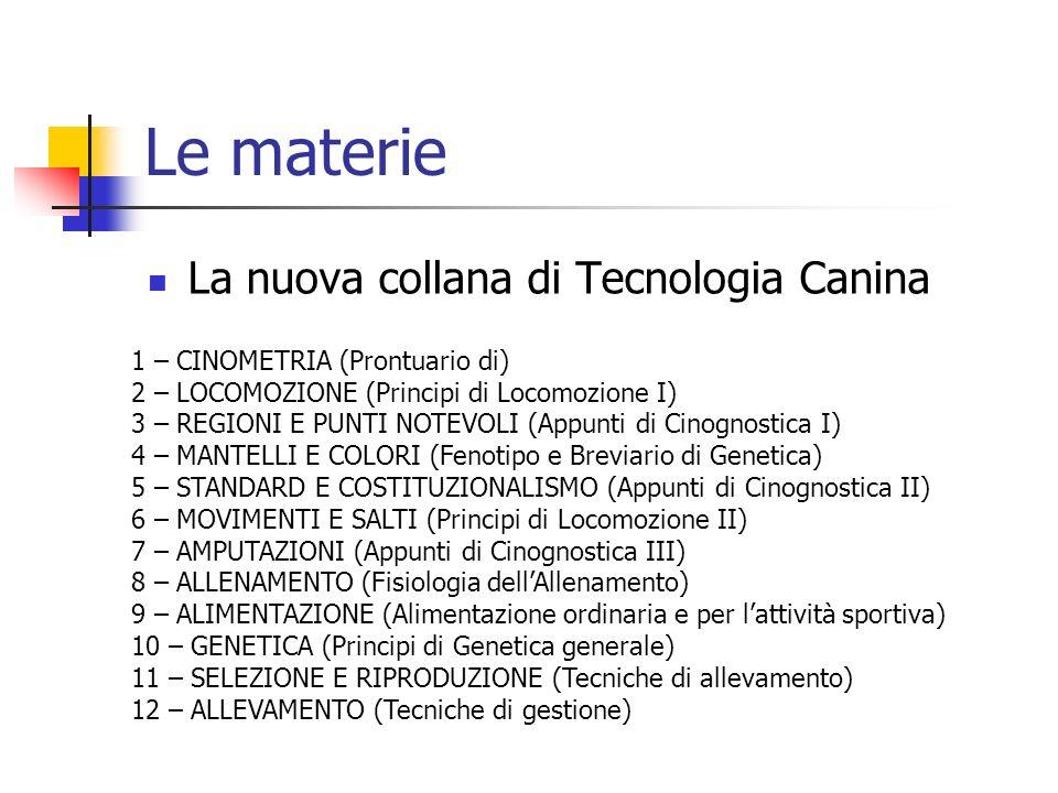 Le materie La nuova collana di Tecnologia Canina 1 – CINOMETRIA (Prontuario di) 2 – LOCOMOZIONE (Principi di Locomozione I) 3 – REGIONI E PUNTI NOTEVO