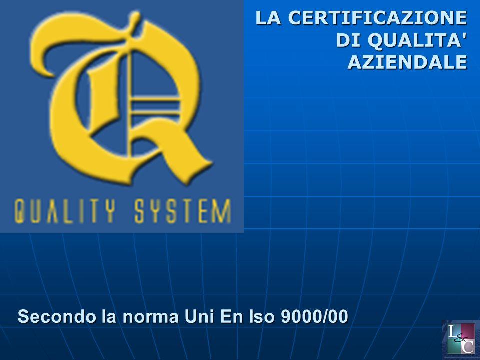 Secondo la norma Uni En Iso 9000/00 LA CERTIFICAZIONE DI QUALITA AZIENDALE