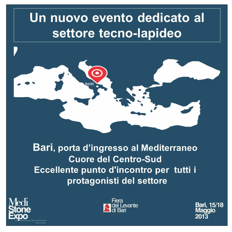 Un nuovo evento dedicato al settore tecno-lapideo Bari, porta dingresso al Mediterraneo Cuore del Centro-Sud Eccellente punto d incontro per tutti i protagonisti del settore