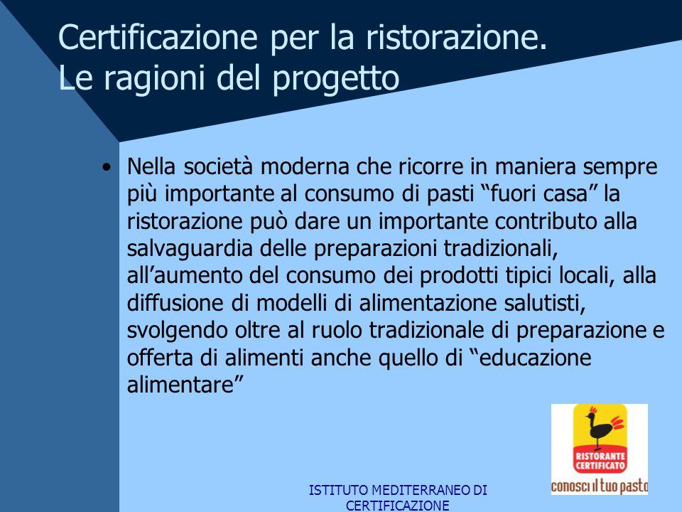 ISTITUTO MEDITERRANEO DI CERTIFICAZIONE Certificazione per la ristorazione. Le ragioni del progetto Nella società moderna che ricorre in maniera sempr