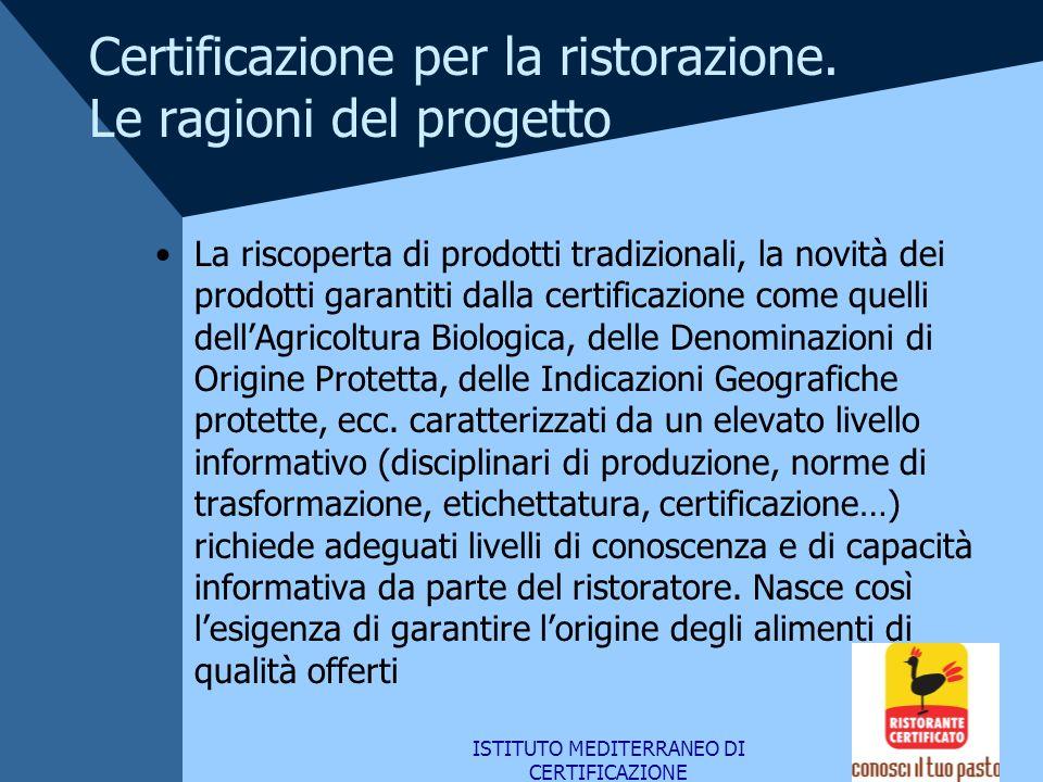 ISTITUTO MEDITERRANEO DI CERTIFICAZIONE Certificazione per la ristorazione. Le ragioni del progetto La riscoperta di prodotti tradizionali, la novità
