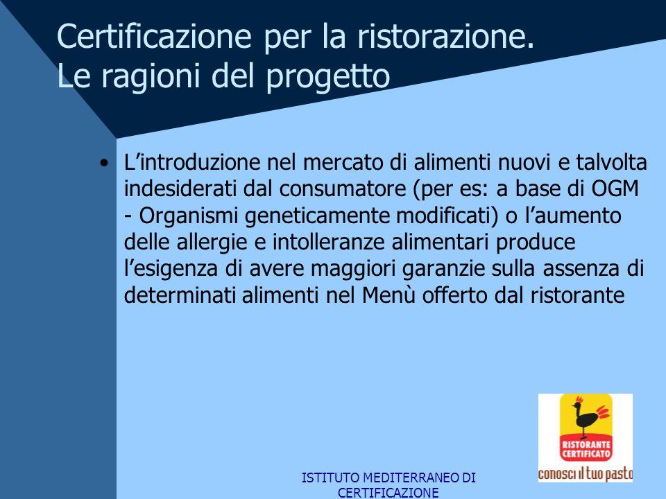 ISTITUTO MEDITERRANEO DI CERTIFICAZIONE Certificazione per la ristorazione. Le ragioni del progetto Lintroduzione nel mercato di alimenti nuovi e talv