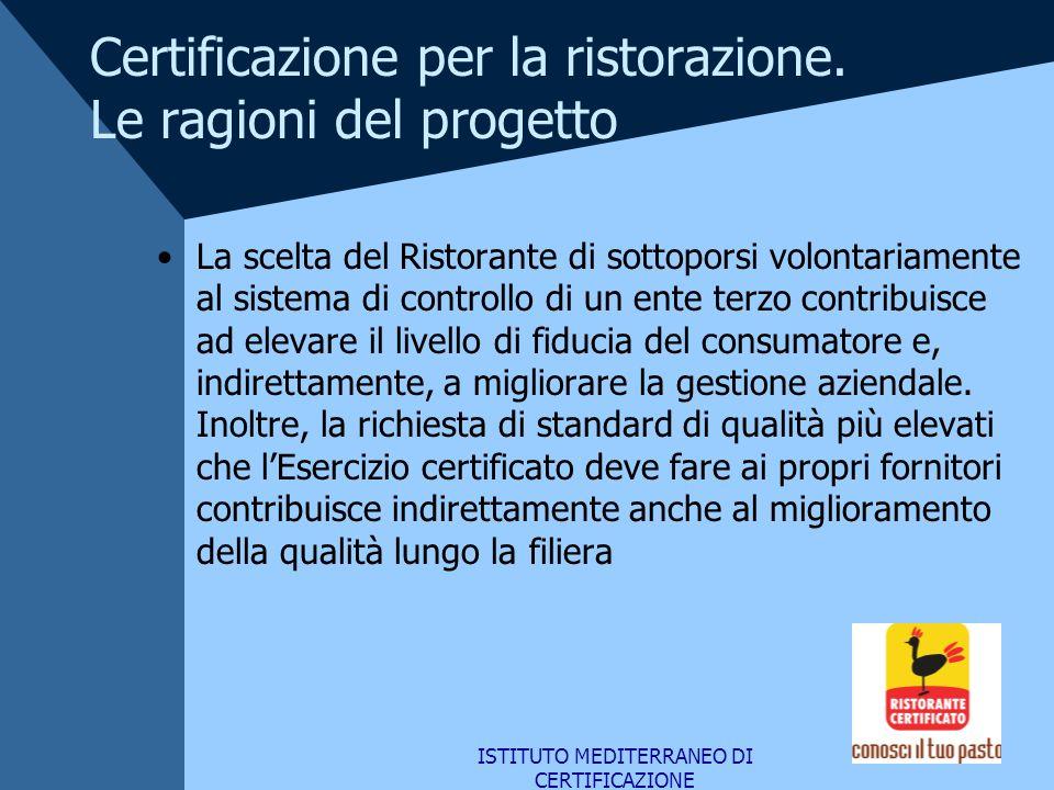 ISTITUTO MEDITERRANEO DI CERTIFICAZIONE Certificazione per la ristorazione. Le ragioni del progetto La scelta del Ristorante di sottoporsi volontariam
