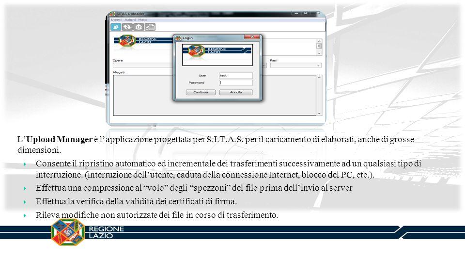LUpload Manager è lapplicazione progettata per S.I.T.A.S. per il caricamento di elaborati, anche di grosse dimensioni. Consente il ripristino automati