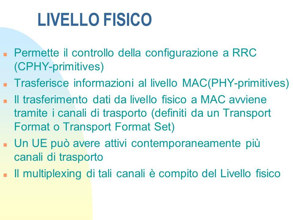 Interfaccia radio n Livello Fisico (livello 1) n Livello Datalink (livello 2)(MAC, RLC, PDCC) n Livello Rete (livello 3) (RRC) Linterfaccia radio è costituita da 3 livelli protocollari: