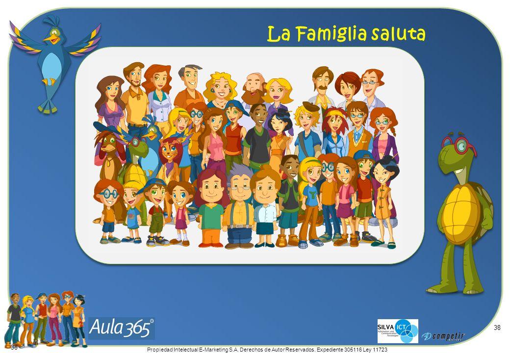 Propiedad Intelectual E-Marketing S.A. Derechos de Autor Reservados. Expediente 305116 Ley 11723 38 La Famiglia saluta