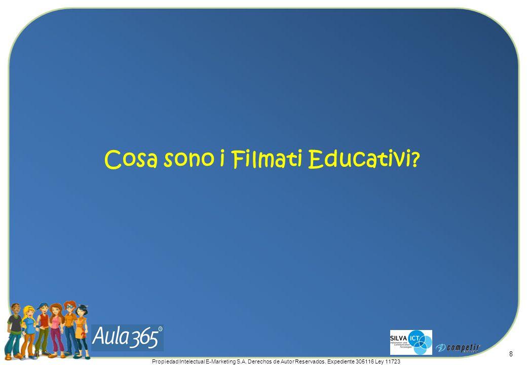 Propiedad Intelectual E-Marketing S.A. Derechos de Autor Reservados. Expediente 305116 Ley 11723 8 Cosa sono i Filmati Educativi?