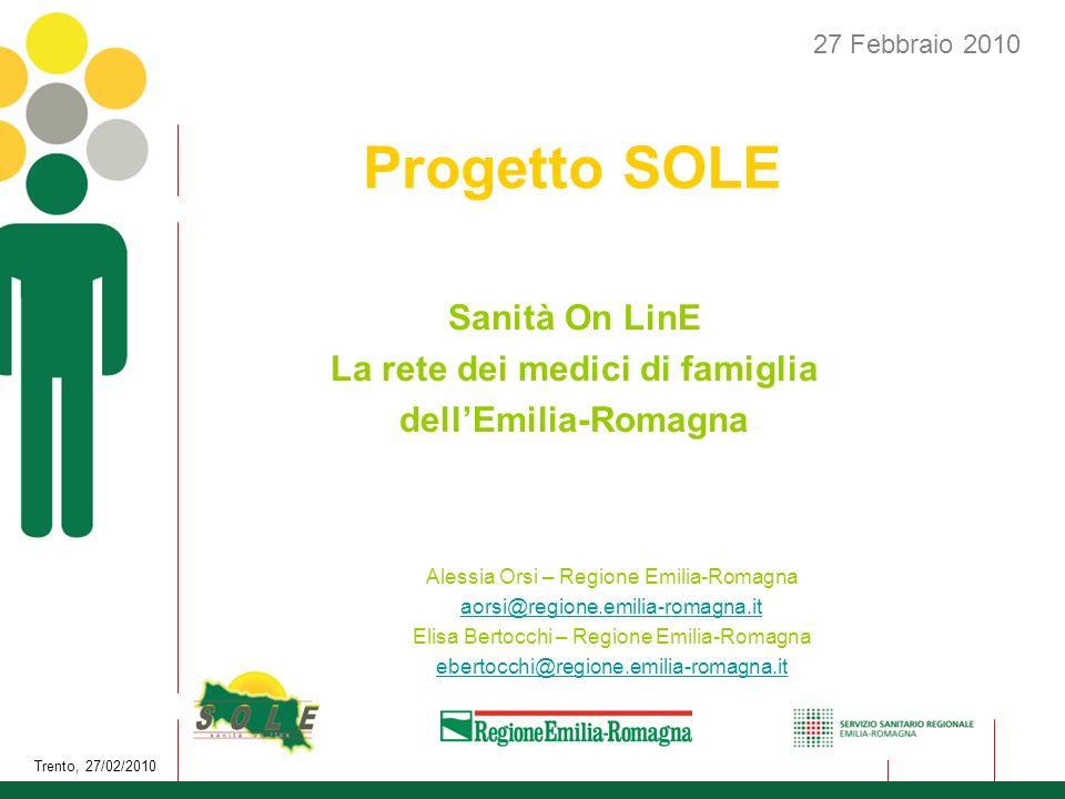 Trento, 27/02/2010 1 Progetto SOLE 27 Febbraio 2010 Alessia Orsi – Regione Emilia-Romagna aorsi@regione.emilia-romagna.it Elisa Bertocchi – Regione Em