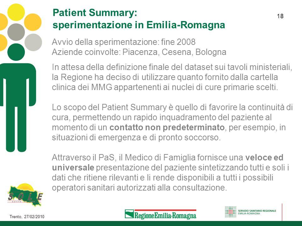 Trento, 27/02/2010 18 Patient Summary: sperimentazione in Emilia-Romagna Avvio della sperimentazione: fine 2008 Aziende coinvolte: Piacenza, Cesena, B