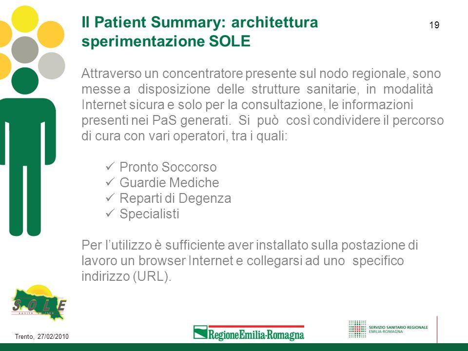 Trento, 27/02/2010 19 Il Patient Summary: architettura sperimentazione SOLE Attraverso un concentratore presente sul nodo regionale, sono messe a disp