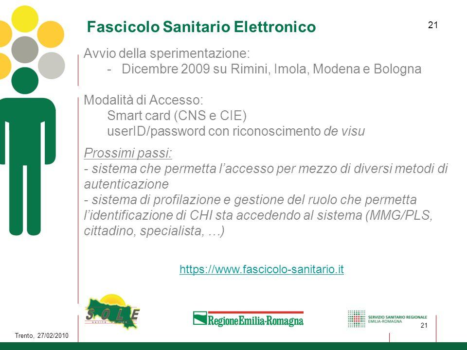 21 Trento, 27/02/2010 21 Fascicolo Sanitario Elettronico https://www.fascicolo-sanitario.it Avvio della sperimentazione: -Dicembre 2009 su Rimini, Imo