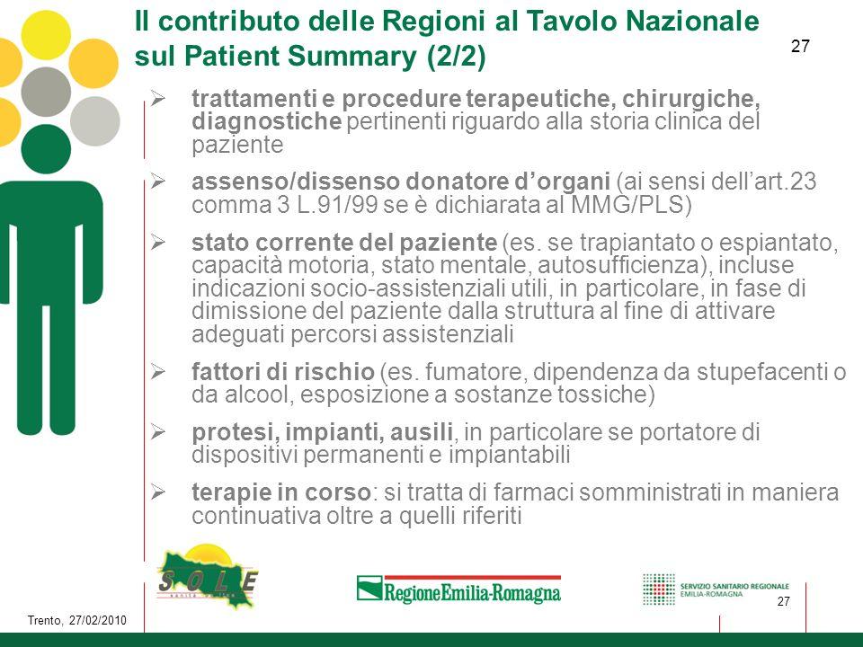 27 Trento, 27/02/2010 27 Il contributo delle Regioni al Tavolo Nazionale sul Patient Summary (2/2) trattamenti e procedure terapeutiche, chirurgiche,