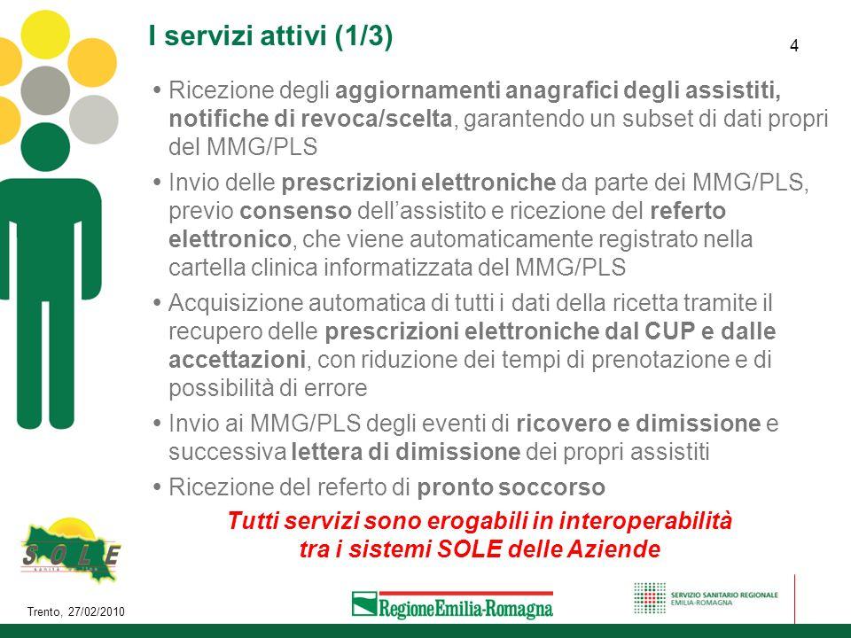 Trento, 27/02/2010 4 I servizi attivi (1/3) Ricezione degli aggiornamenti anagrafici degli assistiti, notifiche di revoca/scelta, garantendo un subset