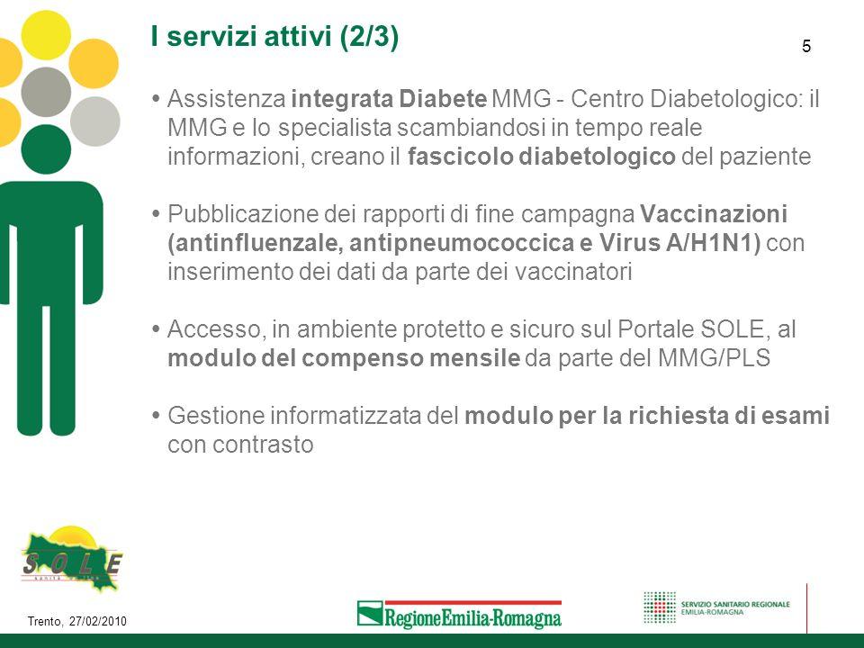Trento, 27/02/2010 5 I servizi attivi (2/3) Assistenza integrata Diabete MMG - Centro Diabetologico: il MMG e lo specialista scambiandosi in tempo rea