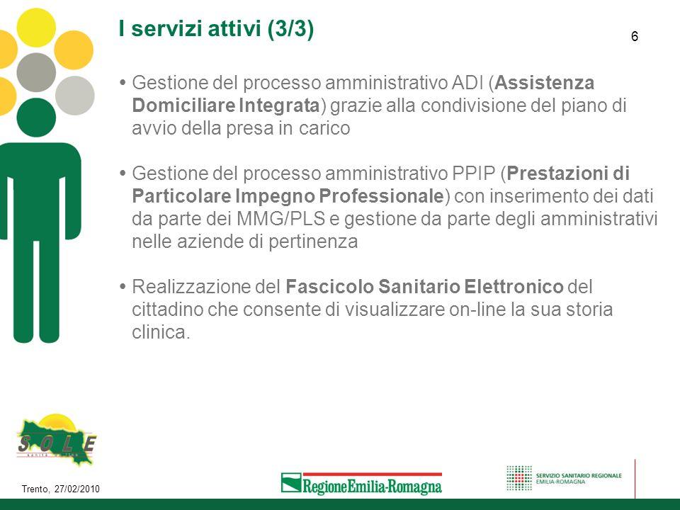 Trento, 27/02/2010 6 I servizi attivi (3/3) Gestione del processo amministrativo ADI (Assistenza Domiciliare Integrata) grazie alla condivisione del p