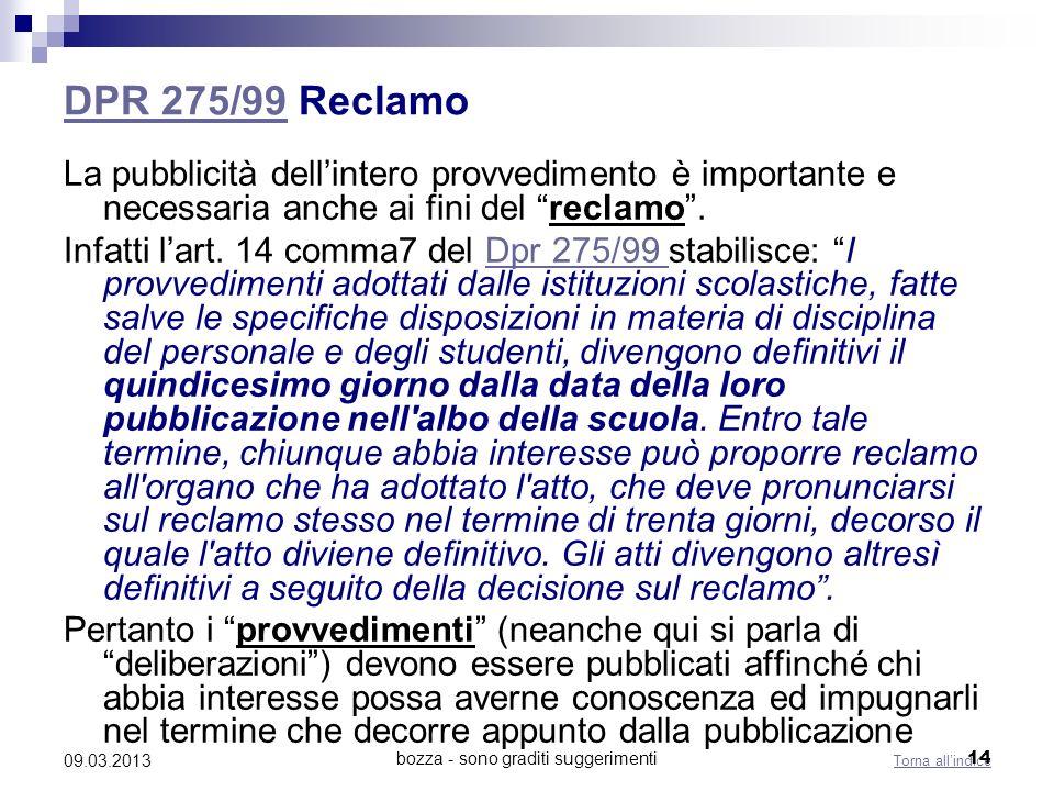 bozza - sono graditi suggerimenti 09.03.2013 DPR 275/99DPR 275/99 Reclamo La pubblicità dellintero provvedimento è importante e necessaria anche ai fini del reclamo.