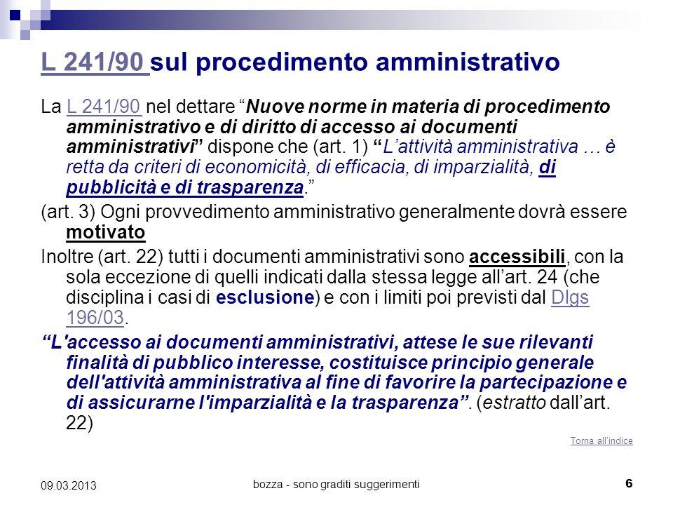 bozza - sono graditi suggerimenti 09.03.2013 L 241/90 L 241/90 sul procedimento amministrativo La L 241/90 nel dettare Nuove norme in materia di procedimento amministrativo e di diritto di accesso ai documenti amministrativi dispone che (art.