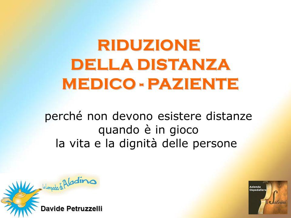 Davide Petruzzelli RIDUZIONE DELLA DISTANZA MEDICO - PAZIENTE perché non devono esistere distanze quando è in gioco la vita e la dignità delle persone