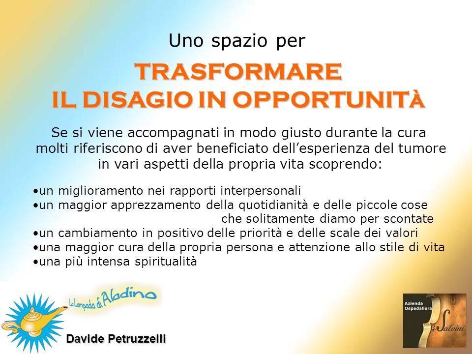 Davide Petruzzelli Uno spazio per TRASFORMARE IL DISAGIO IN OPPORTUNITà Se si viene accompagnati in modo giusto durante la cura molti riferiscono di a