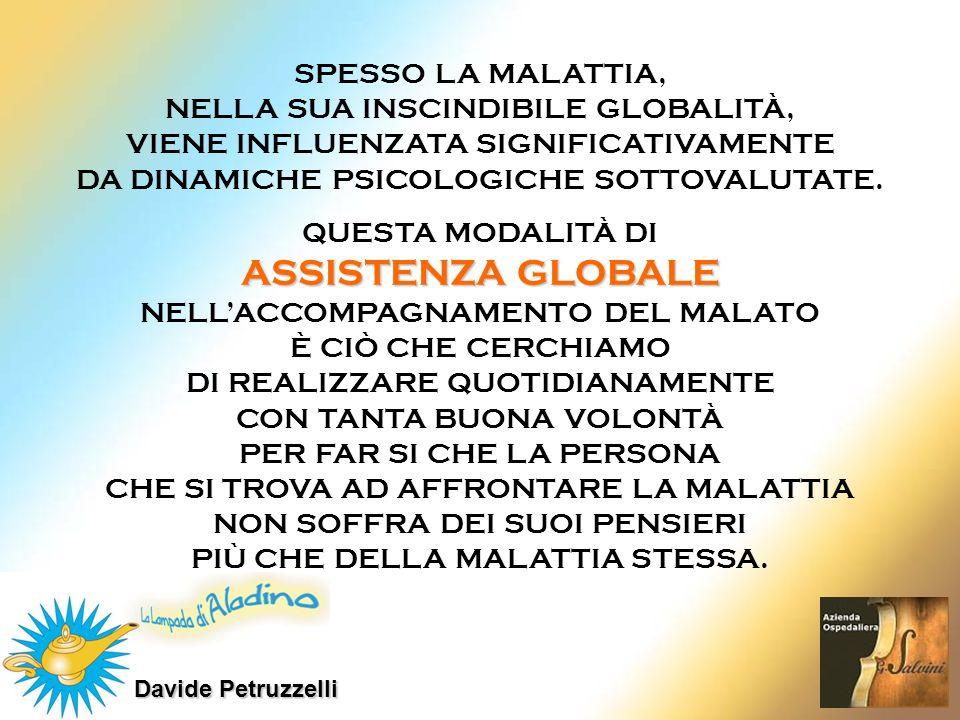 Davide Petruzzelli ASSISTENZA GLOBALE QUESTA MODALITÀ DI ASSISTENZA GLOBALE NELLACCOMPAGNAMENTO DEL MALATO È CIÒ CHE CERCHIAMO DI REALIZZARE QUOTIDIAN