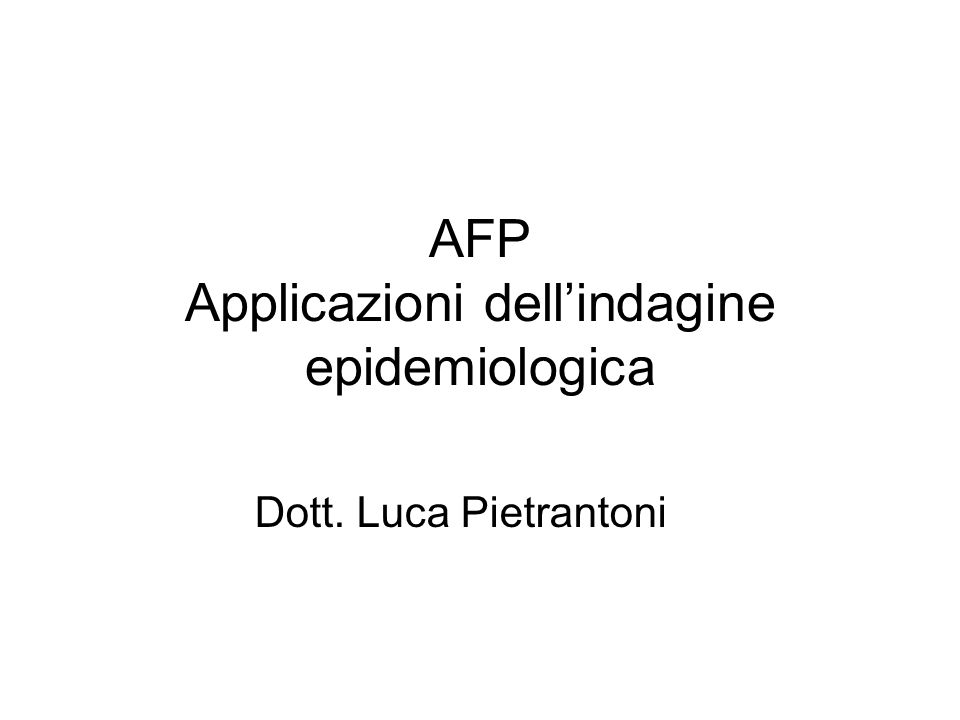 AFP Applicazioni dellindagine epidemiologica Dott. Luca Pietrantoni