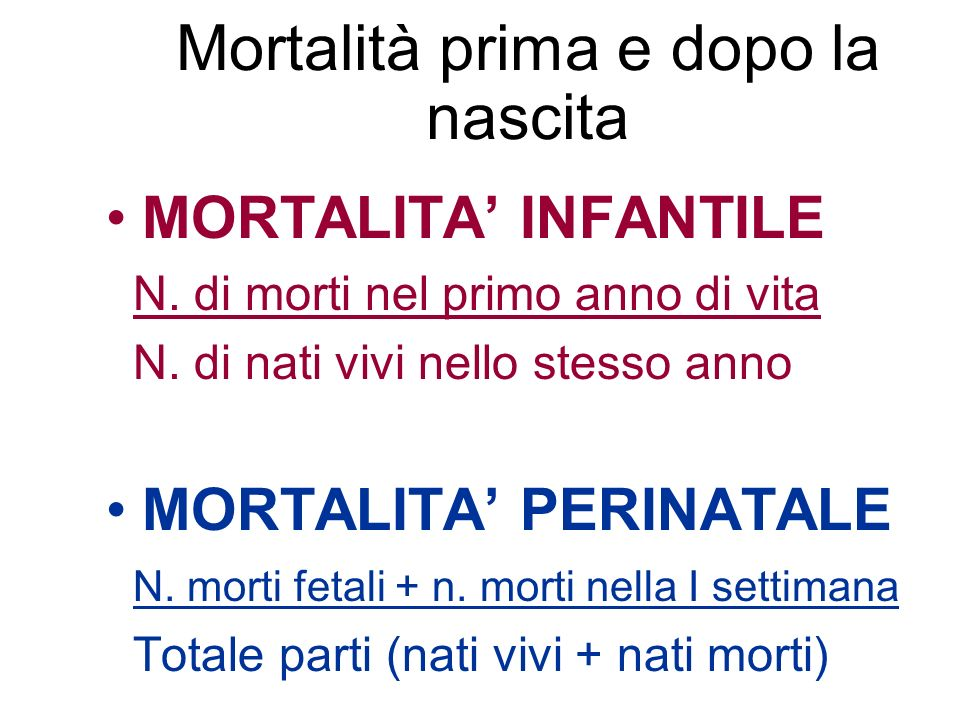 Mortalità prima e dopo la nascita MORTALITA INFANTILE N. di morti nel primo anno di vita N. di nati vivi nello stesso anno MORTALITA PERINATALE N. mor