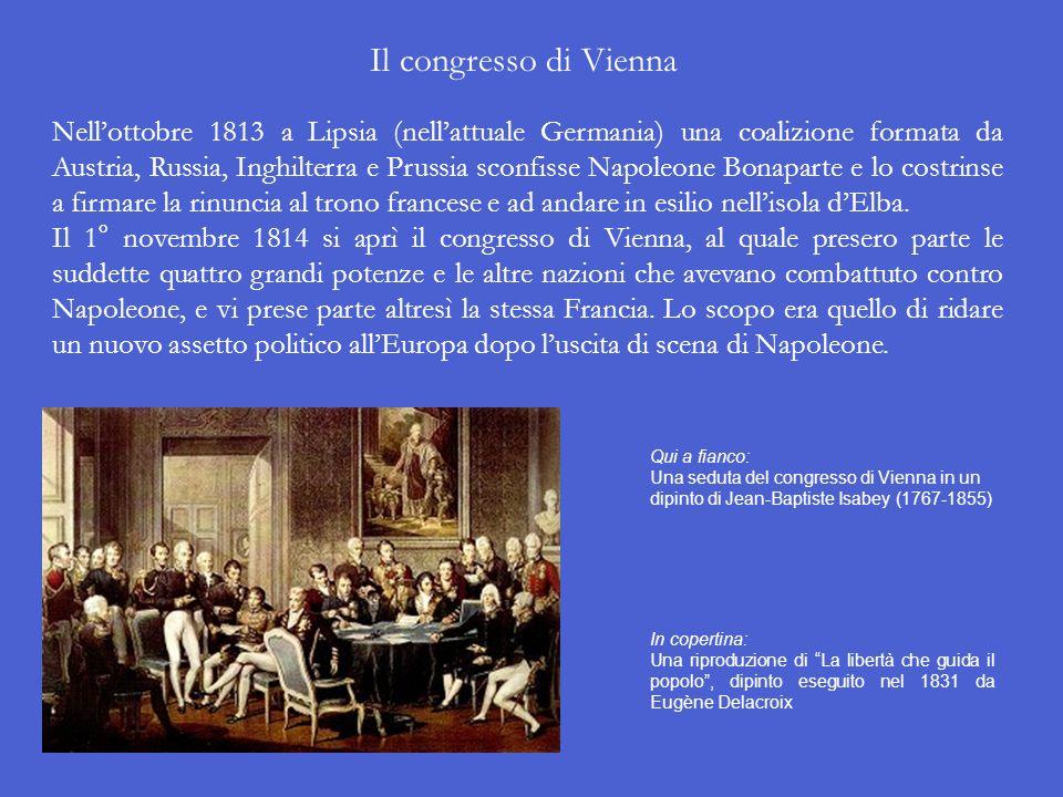 Nellottobre 1813 a Lipsia (nellattuale Germania) una coalizione formata da Austria, Russia, Inghilterra e Prussia sconfisse Napoleone Bonaparte e lo costrinse a firmare la rinuncia al trono francese e ad andare in esilio nellisola dElba.