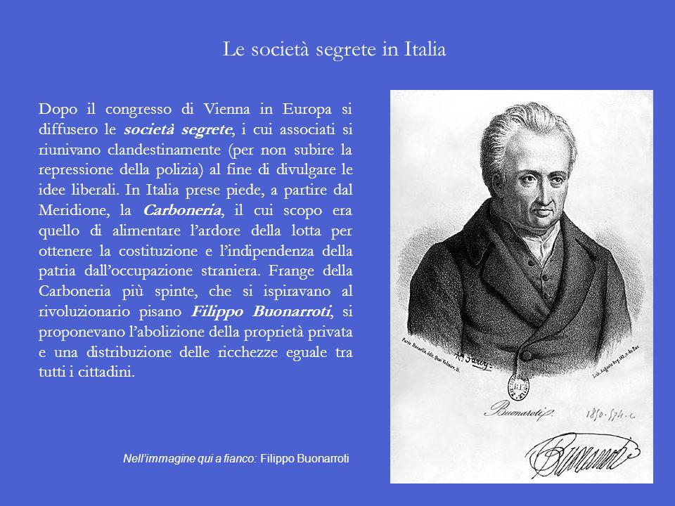 Le società segrete in Italia Dopo il congresso di Vienna in Europa si diffusero le società segrete, i cui associati si riunivano clandestinamente (per non subire la repressione della polizia) al fine di divulgare le idee liberali.